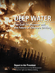 Deep Water: The Gulf Oil Disaster And The Future Of Offshore Drilling - Report to the President (BP Oil Spill Commission Report)